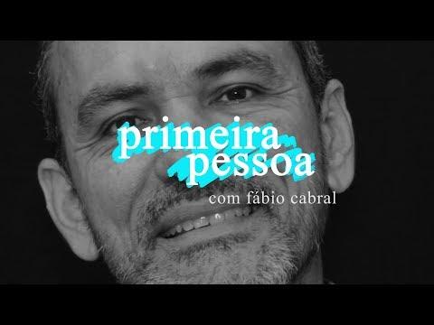 Primeira Pessoa: Fábio Cabral