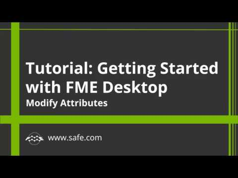Getting Started with FME Desktop 2017: Modify Attributes (Part 2 of 4)