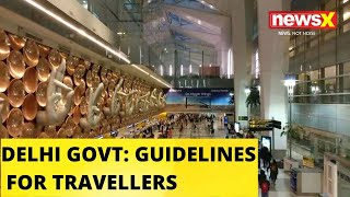 DELHI GOVT ISSUES GUIDELINES FOR TRAVELLERS  | NewsX - NEWSXLIVE