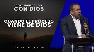 Comenzando Tu Día con Dios |Cuando el Proceso viene De Dios| Pastor Juan Carlos Harrigan