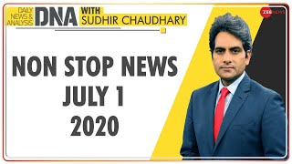 DNA: Non Stop News, July 01, 2020 | Sudhir Chaudhary Show | DNA Today | DNA Nonstop News | NONSTOP - ZEENEWS