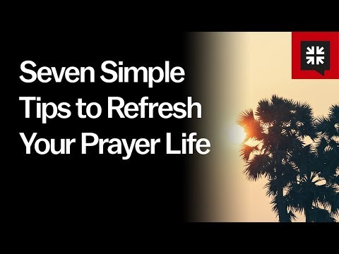 Seven Simple Tips to Refresh Your Prayer Life // Ask Pastor John