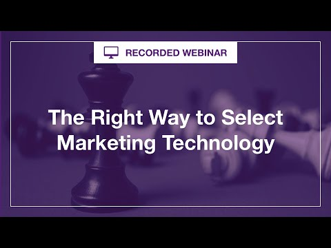 The Right Way to Select Marketing Technology