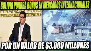 Bolivia colocará Bonos en Mercados Internacionales por $us 3.000 Millones