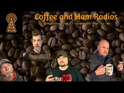 13 Colonies, Independence Day, Field Day Talk and more: Coffee and Ham Radios
