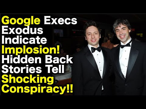 Google Execs Exodus Indicate Company Implosion!  Hidden Back Stories Tell Of Shocking Conspiracy!