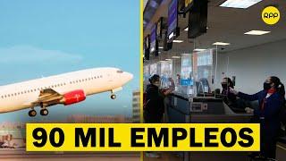 Perú: 90 mil empleos se podrían recuperar tras reactivación de los vuelos internacionales