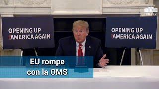 EU rompe relación con la OMS: Trump