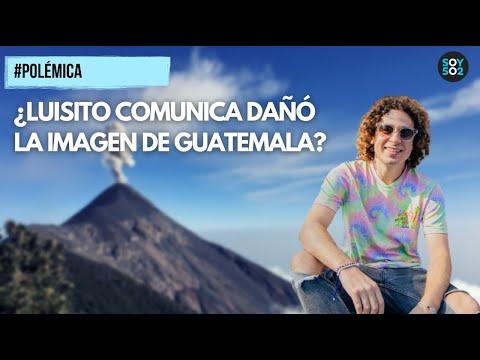POLÉMICA   ¿LUISITO COMUNICA DAÑÓ LA IMAGEN DE GUATEMALA