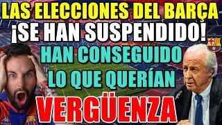 ????ELECCIONES del BARÇA SUSPENDIDAS - ¡QUÉ VERGÜENZA! Han CONSEGUIDO lo que QUERÍAN - ¡YA BASTA!