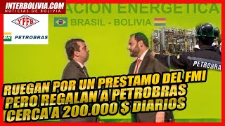 ???? BOLIVIA PRACTICAMENTE REGALA 200.000 $ DIARIOS A PETROBRAS MIENTRAS PIDE UN PRESTAMO DEL FMI ????