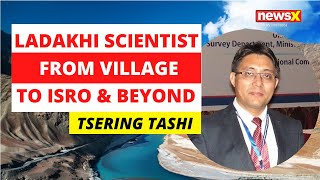 Ladakhi scientist's story: From his village to ISRO | NewsX - NEWSXLIVE