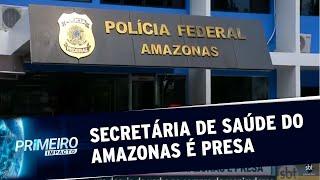 Secretária de Saúde do Amazonas é presa em operação da Polícia Federal | Primeiro Impacto (01/07/20)