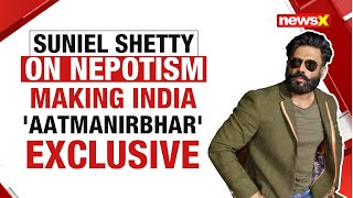 Suniel Shetty on Nepotism in Bollywood, Making India 'Aatmanirbhar' | NewsX - NEWSXLIVE