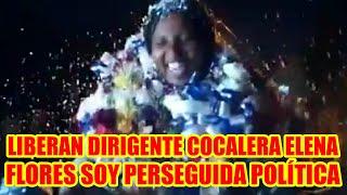 LIBERAN A DIRIGENTA ELENA FLORES SOY PERSEGUIDA POLÍTICA POR EL GOBIERNO DE AÑEZ...