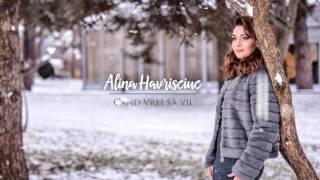 Cand vrei sa vii - Alina Havrisciuc