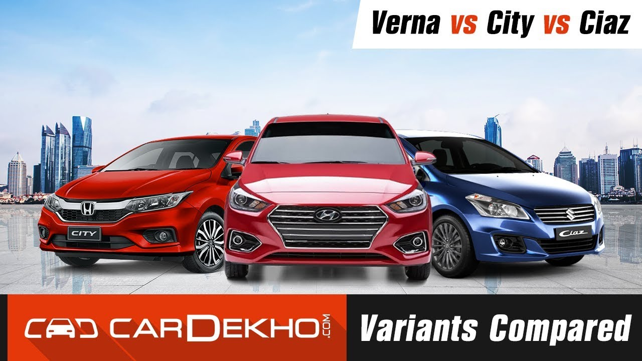 Maruti Suzuki Ciaz Maruti Suzuki Ciaz vs Hyundai Verna vs Honda City - Variants Compared