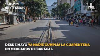 Desde mayo ya nadie cumplía la cuarentena en mercados de Caracas