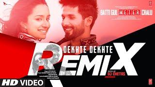Dekhte Dekhte Remix |Batti Gul Meter Chalu|Shahid K,Shraddha K |Atif A Nusrat Saab,Rochak, DJ Chetas - TSERIES