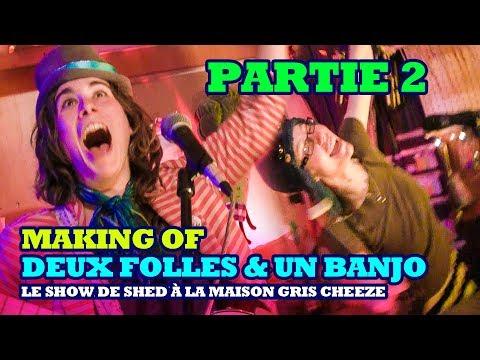 Making of Deux Folles & un Banjo - Le Show de Shed Partie 2