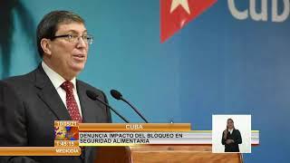 Denuncia canciller de Cuba impacto del bloqueo en la seguridad alimentaria