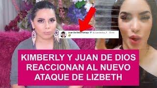 KIMBERLY Y JUAN DE DIOS REACCIONAN AL NUEVO ATAQUE DE LIZBETH
