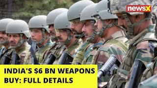 India's $6 BN Weapons Buy | Full Details | NewsX - NEWSXLIVE