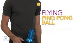 Flying Ping Pong Ball - Sick Science! #191
