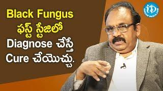Black Fungus ( Mucormycosis ) Mortality rate is 54% - Dr. Subhakar Kandi | Healthy Conversations - IDREAMMOVIES