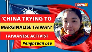 'China trying to exclude Taiwan from all global platforms.' | NewsX - NEWSXLIVE