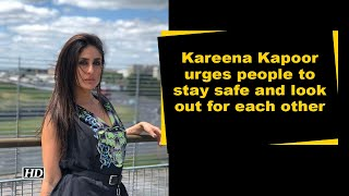Kareena Kapoor urges people to stay safe and look out for each other - IANSINDIA