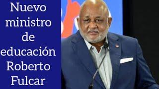 Luis Abinader designa a Roberto Fulcar como nuevo ministro de educación