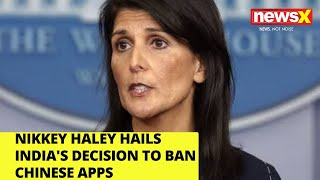 After Pompeo, Haley hails India's decision to ban Chinese apps |NewsX - NEWSXLIVE