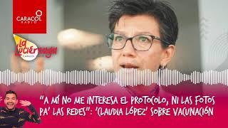 A mí no me interesa el protocolo, ni las fotos pa' las redes: 'López' por vacunación | Caracol Radio