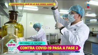 ¡En China, la vacuna contra COVID-19 pasa a fase 2! | De Primera Mano