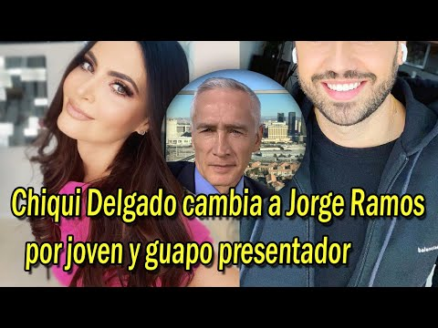 Chiqui Delgado cambia a Jorge Ramos por joven y guapo presentador
