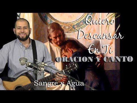 Quiero Descansar En Ti - Oracion y Canto - Sangre y Agua - Musica Catolica
