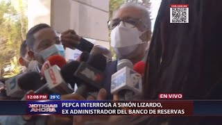 PEPCA interroga a Simón Lizardo, ex administrador del Banco de Reservas
