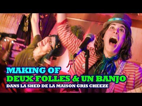 Making of Deux Folles & un Banjo dans la Shed, Maison Gris Cheese ! - Partie 1