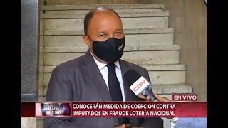 Conocerán medida de coerción a imputados en fraude Lotería Nacional