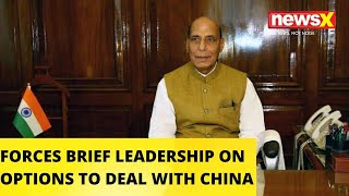 FORCES BRIEF LEADERSHIP ON OPTIONS TO DEAL WITH CHINA |NewsX - NEWSXLIVE