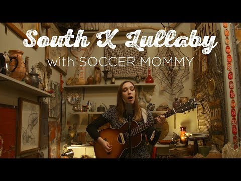 South X Lullaby: Soccer Mommy