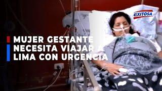 ????????Madre gestante de 7 meses necesita viajar a Lima con urgencia para operarse y seguir viviendo