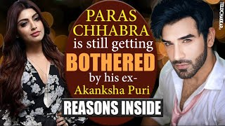 Paras Chhabra is still getting bothered about his ex- gf Akanksha Puri | Details Inside | - TELLYCHAKKAR