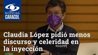 """""""¡A vacunar, mi hermano!"""": Claudia López pidió menos discurso y celeridad en la inyección"""