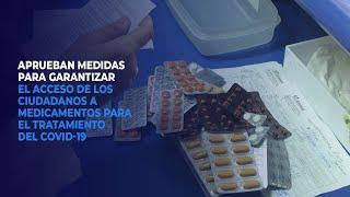 Aprueban medidas para garantizar el acceso de los ciudadanos a medicamentos para el tto. del covid19