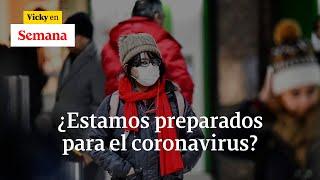 Coronavirus en Colombia ahora pandemia en el mundo, Covid-19 ¿estamos preparados | Vicky en Semana