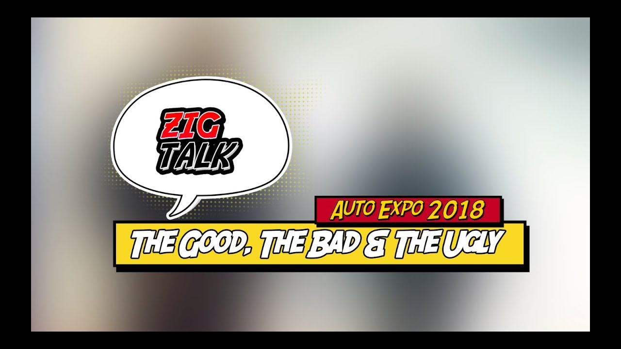 Auto Expo 2018: The Good, The Bad & The Ugly | ZigTalk | ZigWheels.com