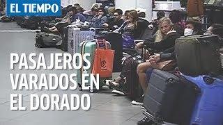 El calvario de los pasajeros varados en El Dorado