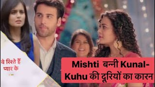 Yeh Rishtey Hai Pyaar Ke update | Kuhu to blame Mishti for all her problems with Kunal | Checkout | - TELLYCHAKKAR